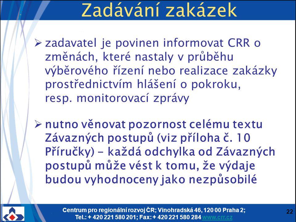 Centrum pro regionální rozvoj ČR; Vinohradská 46, 120 00 Praha 2; Tel.: + 420 221 580 201; Fax: + 420 221 580 284 www.crr.czwww.crr.cz 22 Zadávání zak