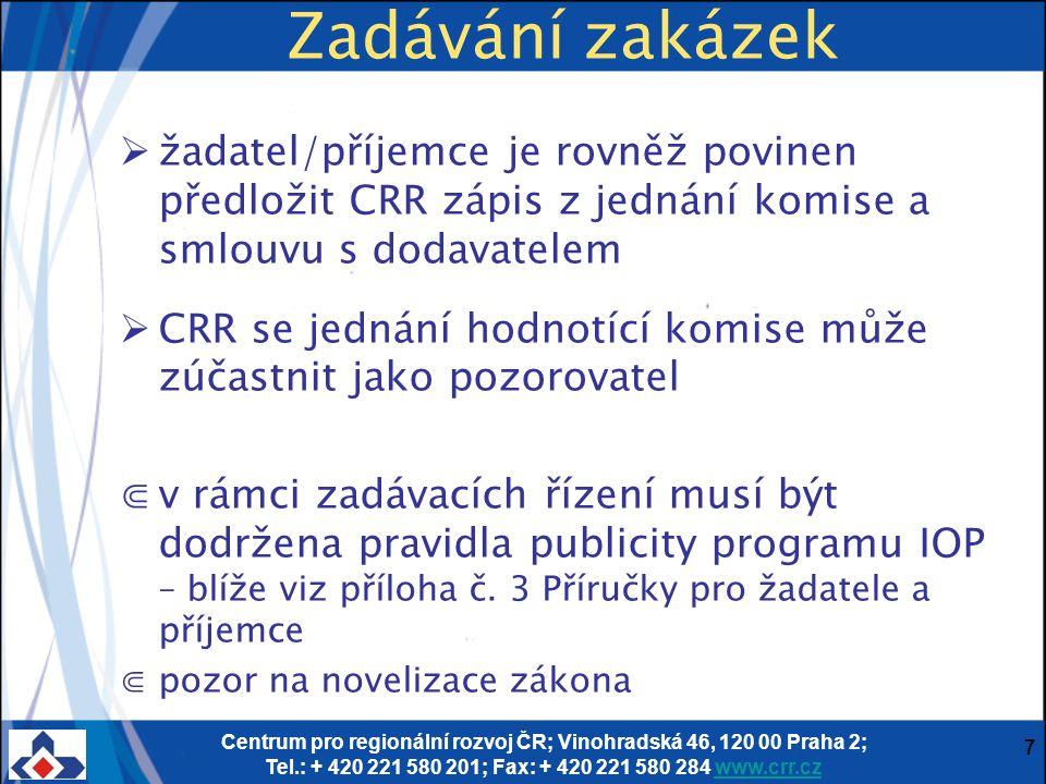 Centrum pro regionální rozvoj ČR; Vinohradská 46, 120 00 Praha 2; Tel.: + 420 221 580 201; Fax: + 420 221 580 284 www.crr.czwww.crr.cz 7 Zadávání zakázek  žadatel/příjemce je rovněž povinen předložit CRR zápis z jednání komise a smlouvu s dodavatelem  CRR se jednání hodnotící komise může zúčastnit jako pozorovatel ⋐v rámci zadávacích řízení musí být dodržena pravidla publicity programu IOP – blíže viz příloha č.