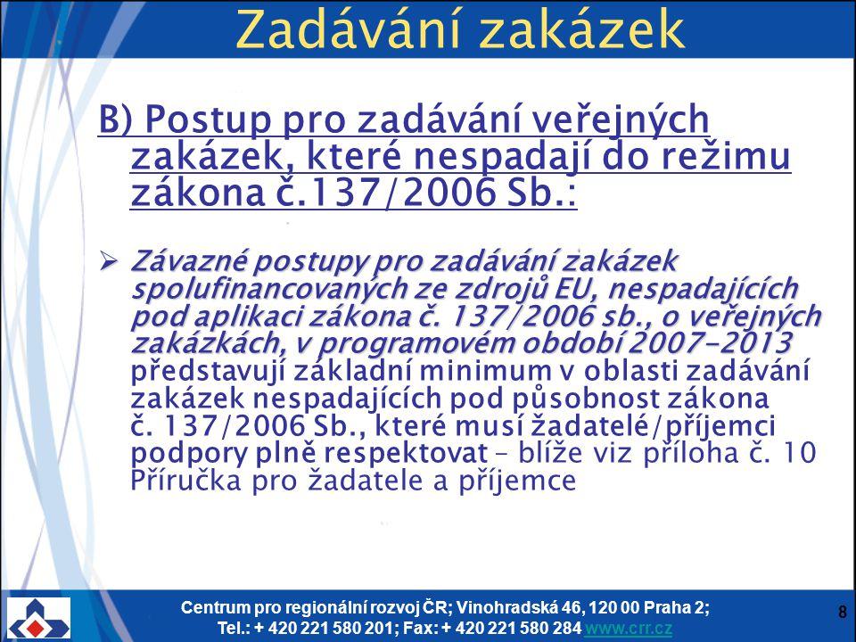 Centrum pro regionální rozvoj ČR; Vinohradská 46, 120 00 Praha 2; Tel.: + 420 221 580 201; Fax: + 420 221 580 284 www.crr.czwww.crr.cz 8 Zadávání zaká