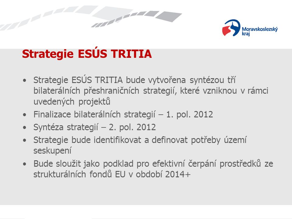 Strategie ESÚS TRITIA Strategie ESÚS TRITIA bude vytvořena syntézou tří bilaterálních přeshraničních strategií, které vzniknou v rámci uvedených projektů Finalizace bilaterálních strategií – 1.