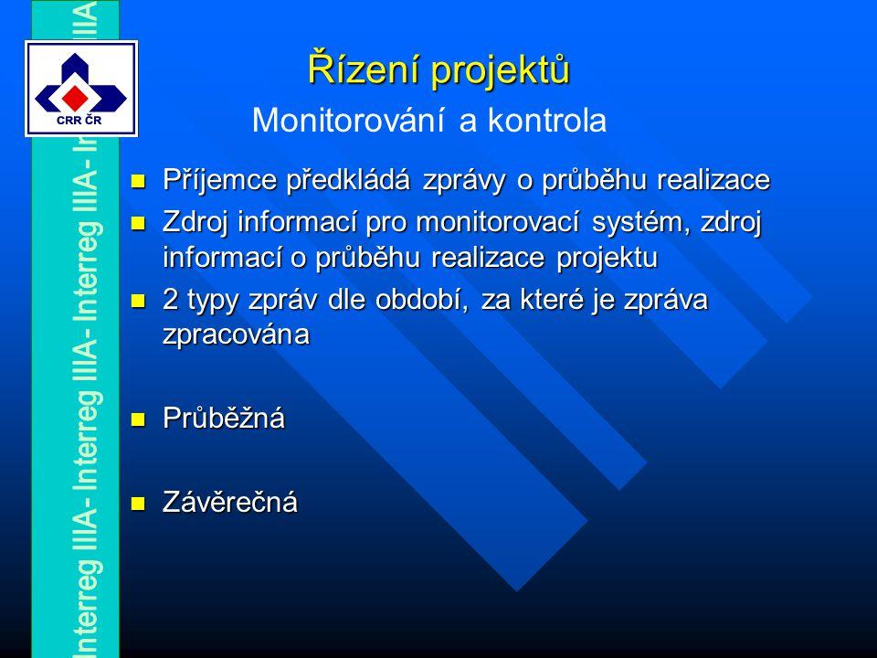 Řízení projektů Příjemce předkládá zprávy o průběhu realizace Příjemce předkládá zprávy o průběhu realizace Zdroj informací pro monitorovací systém, zdroj informací o průběhu realizace projektu Zdroj informací pro monitorovací systém, zdroj informací o průběhu realizace projektu 2 typy zpráv dle období, za které je zpráva zpracována 2 typy zpráv dle období, za které je zpráva zpracována Průběžná Průběžná Závěrečná Závěrečná Monitorování a kontrola