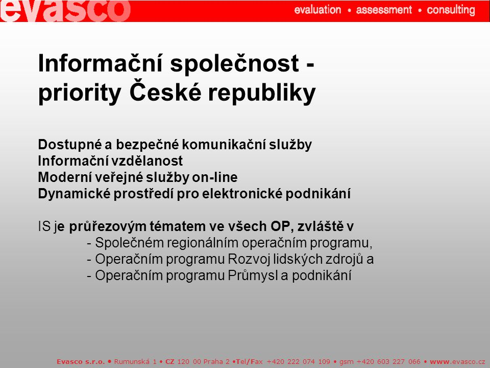 Informační společnost - priority České republiky Dostupné a bezpečné komunikační služby Informační vzdělanost Moderní veřejné služby on-line Dynamické