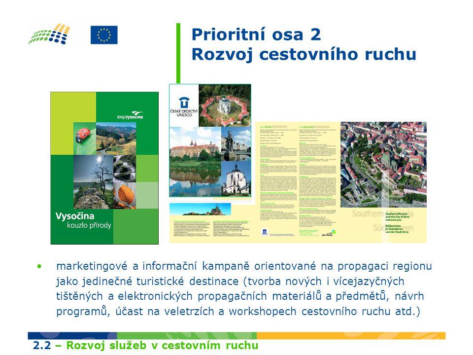 Prioritní osa 2 Rozvoj cestovního ruchu marketingové a informační kampaně orientované na propagaci regionu jako jedinečné turistické destinace (tvorba nových i vícejazyčných tištěných a elektronických propagačních materiálů a předmětů, návrh programů, účast na veletrzích a workshopech cestovního ruchu atd.) 2.2 – Rozvoj služeb v cestovním ruchu