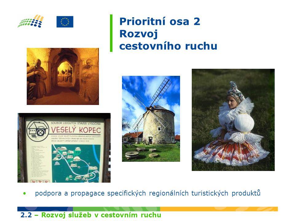 Prioritní osa 2 Rozvoj cestovního ruchu vytváření místních a regionálních systémů informování turistů o atraktivitách cestovního ruchu 2.2 – Rozvoj služeb v cestovním ruchu