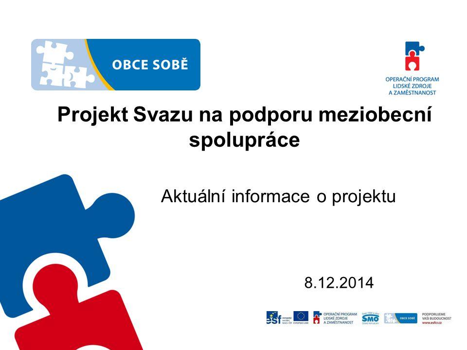 Projekt Svazu na podporu meziobecní spolupráce Aktuální informace o projektu 8.12.2014