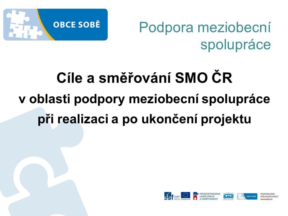 Podpora meziobecní spolupráce Cíle a směřování SMO ČR v oblasti podpory meziobecní spolupráce při realizaci a po ukončení projektu