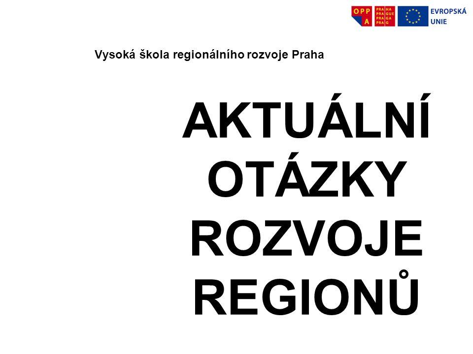 AKTUÁLNÍ OTÁZKY ROZVOJE REGIONŮ Vysoká škola regionálního rozvoje Praha 2