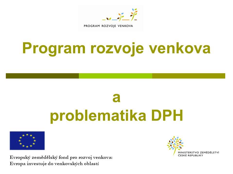 Program rozvoje venkova a problematika DPH Evropský zemědělský fond pro rozvoj venkova: Evropa investuje do venkovských oblastí