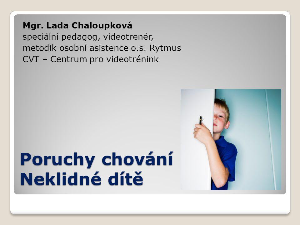 Poruchy chování Neklidné dítě Mgr. Lada Chaloupková speciální pedagog, videotrenér, metodik osobní asistence o.s. Rytmus CVT – Centrum pro videotrénin