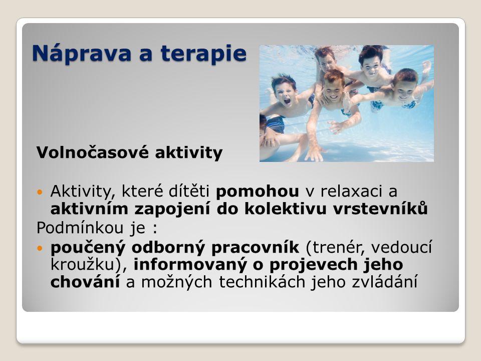 Náprava a terapie Volnočasové aktivity Aktivity, které dítěti pomohou v relaxaci a aktivním zapojení do kolektivu vrstevníků Podmínkou je : poučený od