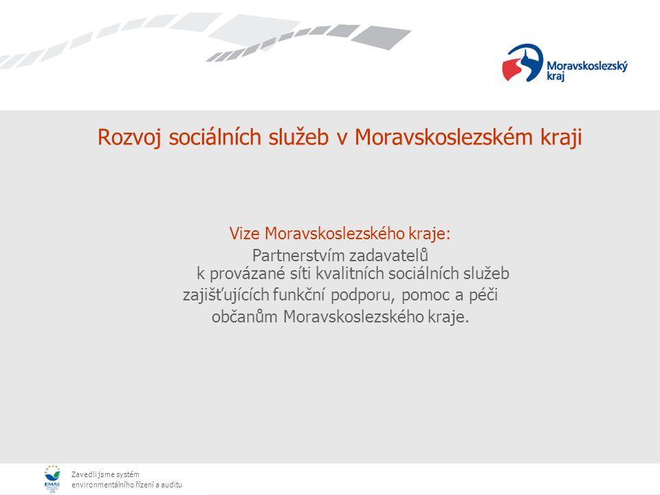 Zavedli jsme systém environmentálního řízení a auditu Rozvoj sociálních služeb v Moravskoslezském kraji Vize Moravskoslezského kraje: Partnerstvím zad