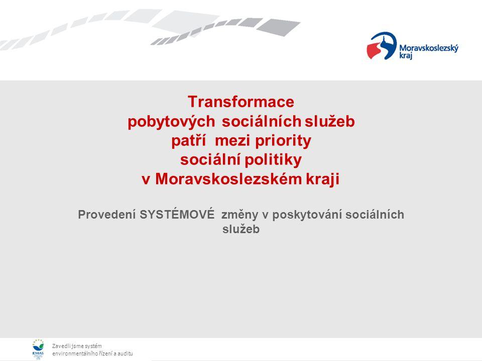 Zavedli jsme systém environmentálního řízení a auditu Transformace pobytových sociálních služeb patří mezi priority sociální politiky v Moravskoslezském kraji Provedení SYSTÉMOVÉ změny v poskytování sociálních služeb