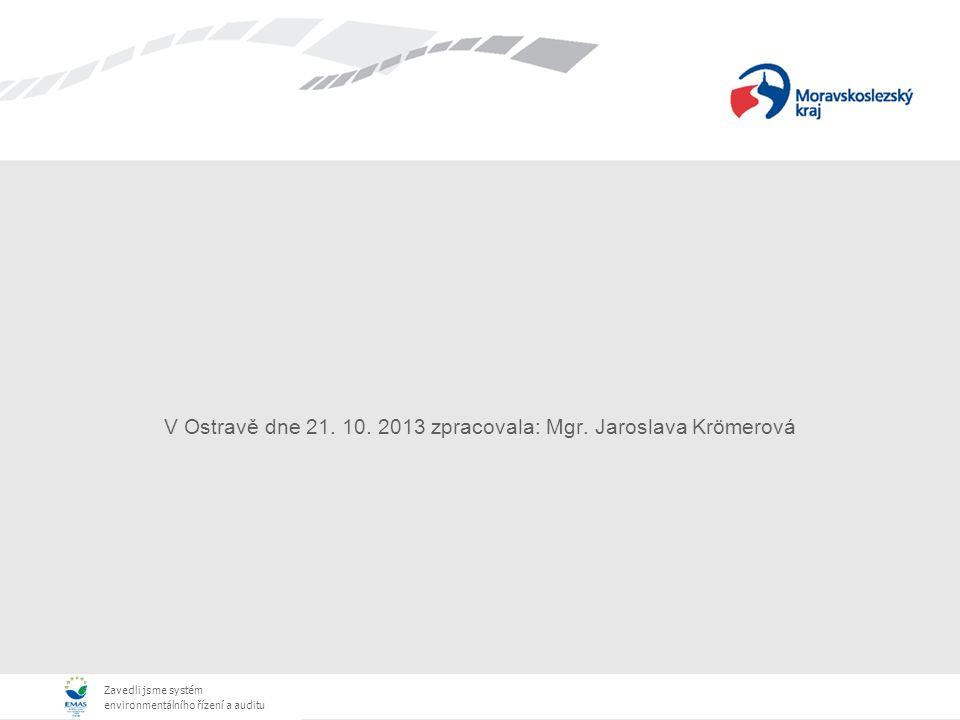 Zavedli jsme systém environmentálního řízení a auditu V Ostravě dne 21. 10. 2013 zpracovala: Mgr. Jaroslava Krömerová
