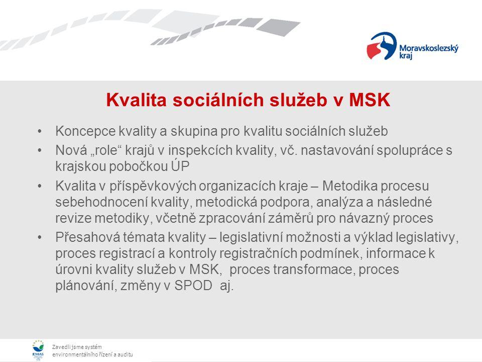 """Zavedli jsme systém environmentálního řízení a auditu Kvalita sociálních služeb v MSK Koncepce kvality a skupina pro kvalitu sociálních služeb Nová """"role krajů v inspekcích kvality, vč."""