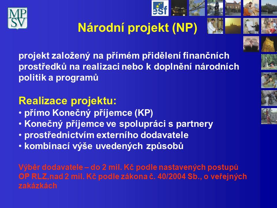 Národní projekt (NP) projekt založený na přímém přidělení finančních prostředků na realizaci nebo k doplnění národních politik a programů Realizace pr
