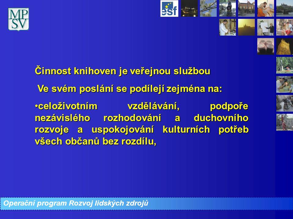 Operační program Rozvoj lidských zdrojů Činnost knihoven je veřejnou službou Ve svém poslání se podílejí zejména na: Ve svém poslání se podílejí zejmé