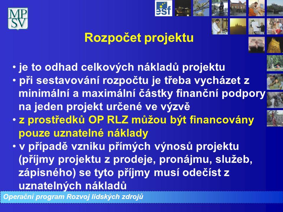 Operační program Rozvoj lidských zdrojů Rozpočet projektu je to odhad celkových nákladů projektu při sestavování rozpočtu je třeba vycházet z minimáln
