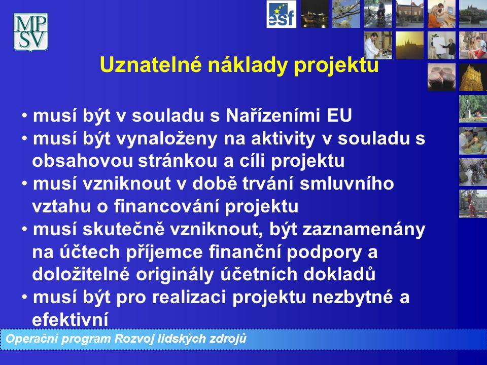 Operační program Rozvoj lidských zdrojů Uznatelné náklady projektu musí být v souladu s Nařízeními EU musí být vynaloženy na aktivity v souladu s obsa
