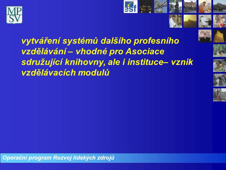 Operační program Rozvoj lidských zdrojů vytváření systémů dalšího profesního vzdělávání – vhodné pro Asociace sdružující knihovny, ale i instituce– vz