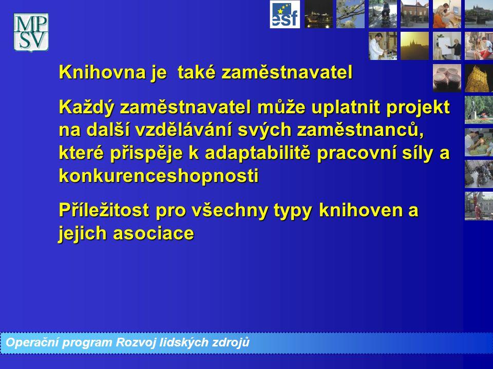 Operační program Rozvoj lidských zdrojů Knihovna je také zaměstnavatel Každý zaměstnavatel může uplatnit projekt na další vzdělávání svých zaměstnanců