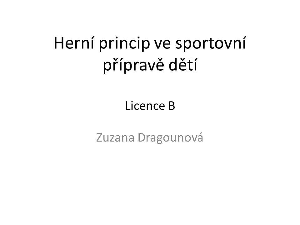 Herní princip ve sportovní přípravě dětí Licence B Zuzana Dragounová