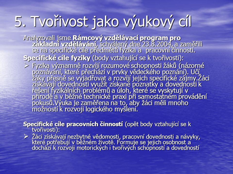 5. Tvořivost jako výukový cíl Analyzovali jsme Rámcový vzdělávací program pro základní vzdělávání, schválený dne 23.8.2004, a zaměřili se na specifick