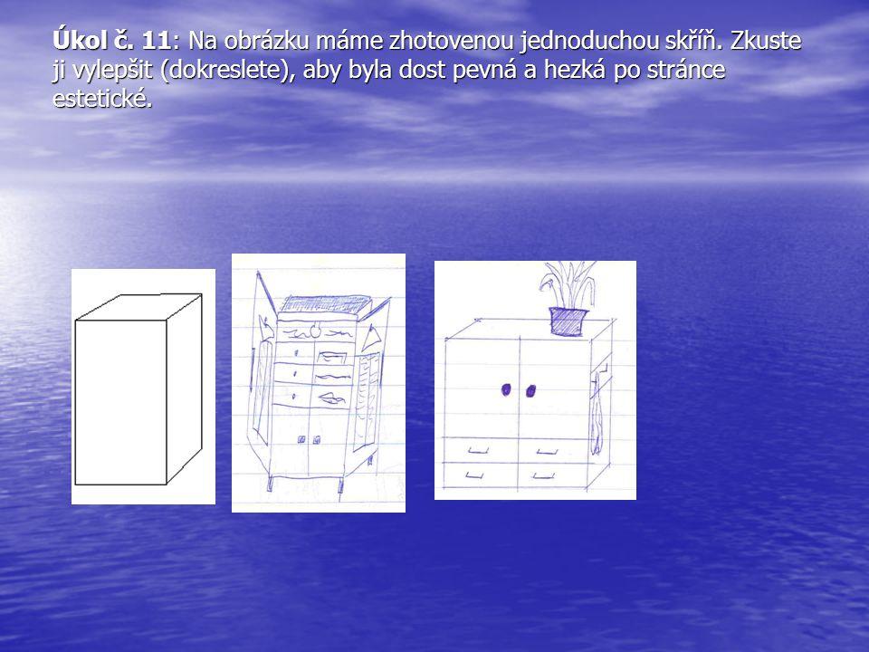 Úkol č. 11: Na obrázku máme zhotovenou jednoduchou skříň. Zkuste ji vylepšit (dokreslete), aby byla dost pevná a hezká po stránce estetické.