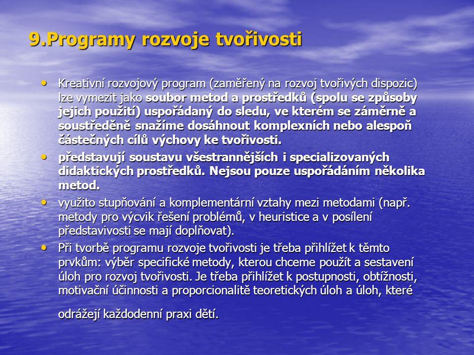 9.Programy rozvoje tvořivosti Kreativní rozvojový program (zaměřený na rozvoj tvořivých dispozic) lze vymezit jako soubor metod a prostředků (spolu se