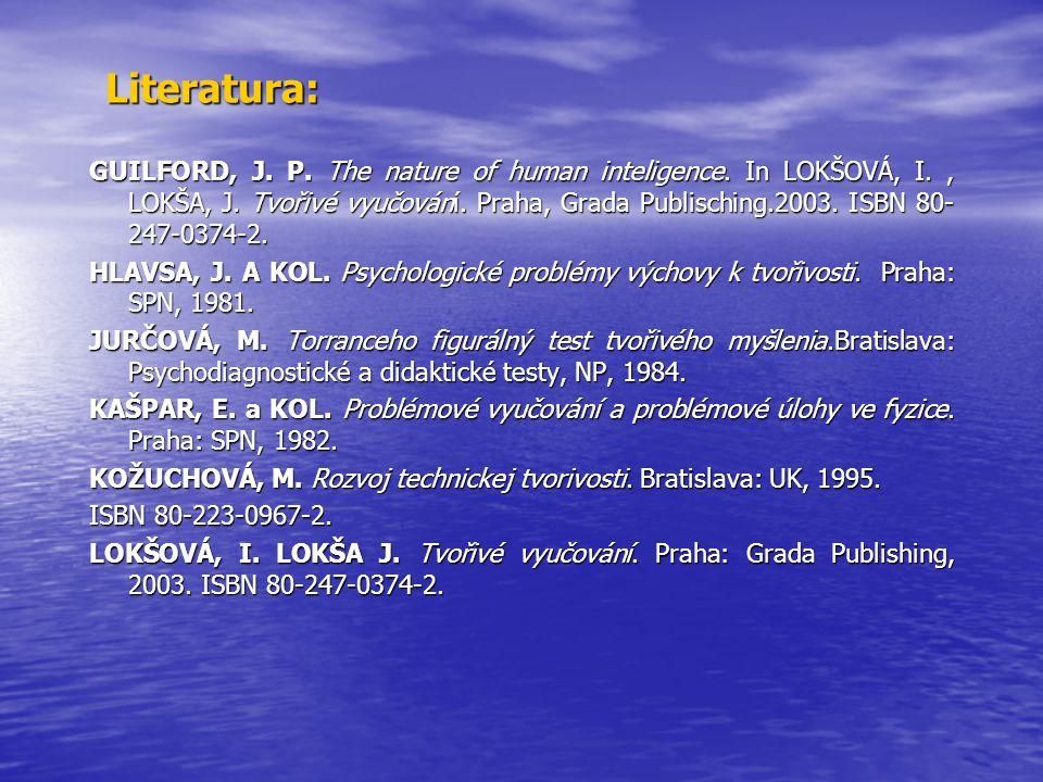 Literatura: GUILFORD, J. P. The nature of human inteligence. In LOKŠOVÁ, I., LOKŠA, J. Tvořivé vyučování. Praha, Grada Publisching.2003. ISBN 80- 247-