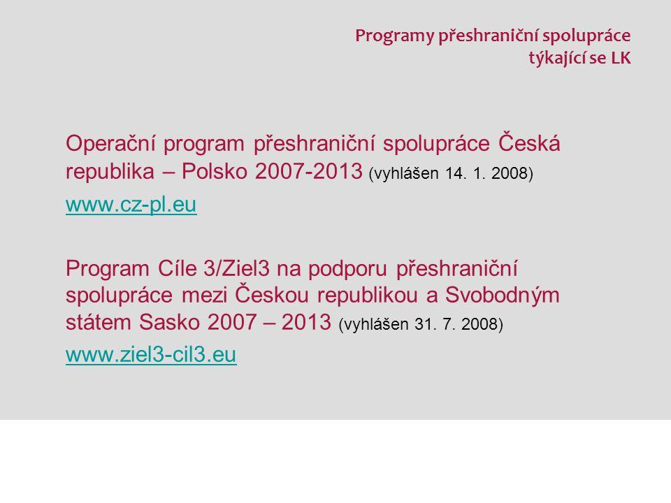 Programy přeshraniční spolupráce týkající se LK Operační program přeshraniční spolupráce Česká republika – Polsko 2007-2013 (vyhlášen 14.