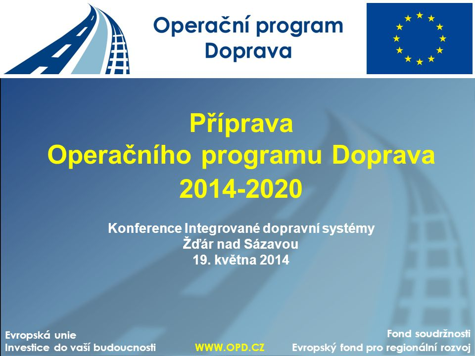 Fond soudržnosti Evropský fond pro regionální rozvoj Evropská unie Investice do vaší budoucnosti WWW.OPD.CZ Prioritní osy OPD2 Struktura Operačního programu Doprava reflektuje zkušenosti ze současného období a předchází rizikům horšího čerpání v některých oblastech v první řadě tím, že oproti šesti věcným prioritním osám OPD 2007-2013 soustředí podporu do tří os: –PO 1: Infrastruktura pro železniční a další udržitelnou dopravu (Fond soudržnosti, 44,5 % celkové alokace), zahrnující investice do železniční infrastruktury, vodních cest sítě TEN-T, multimodální nákladní dopravy (terminály), infrastruktury drážních městské a příměstské dopravy, systémů řízení městského silničního provozu (ITS), dopravního parku železniční dopravy a nákladní vodní dopravy.