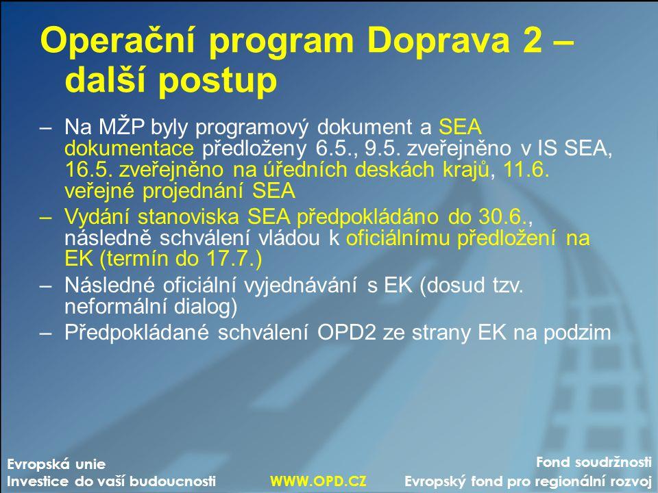 Operační program Doprava 2 – další postup –Na MŽP byly programový dokument a SEA dokumentace předloženy 6.5., 9.5. zveřejněno v IS SEA, 16.5. zveřejně