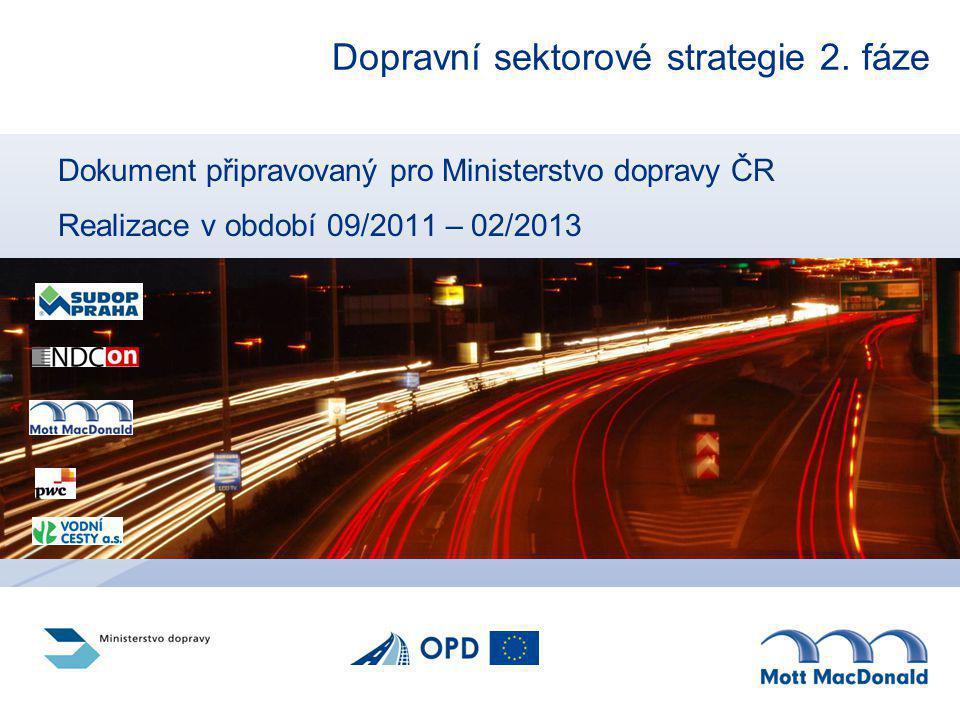 Dopravní sektorové strategie 2. fáze Dokument připravovaný pro Ministerstvo dopravy ČR Realizace v období 09/2011 – 02/2013