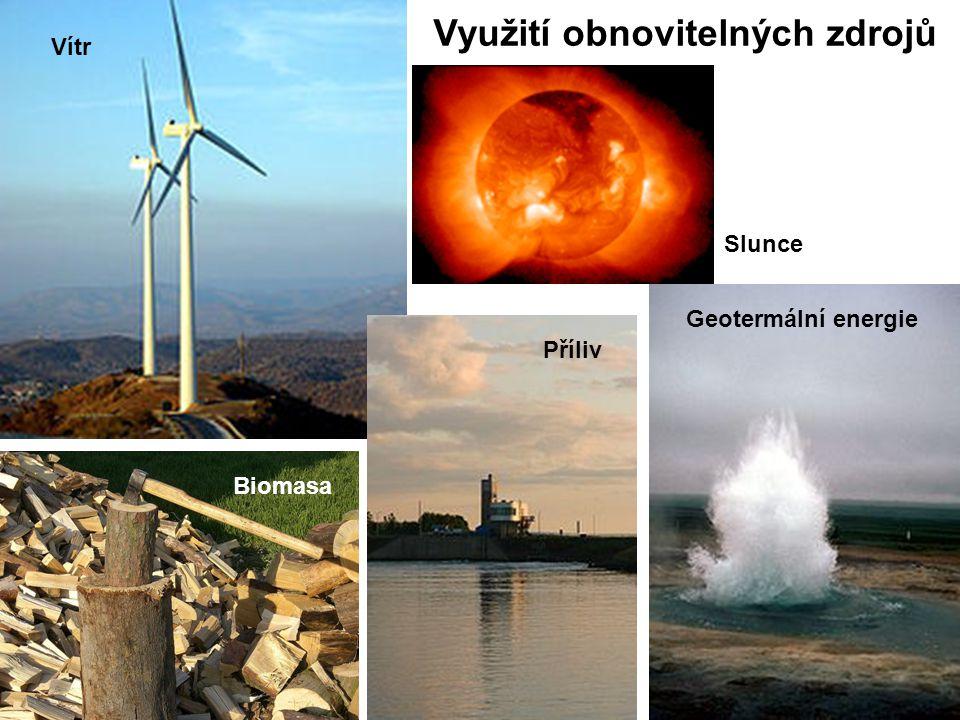Využití obnovitelných zdrojů Vítr Geotermální energie Biomasa Příliv Slunce