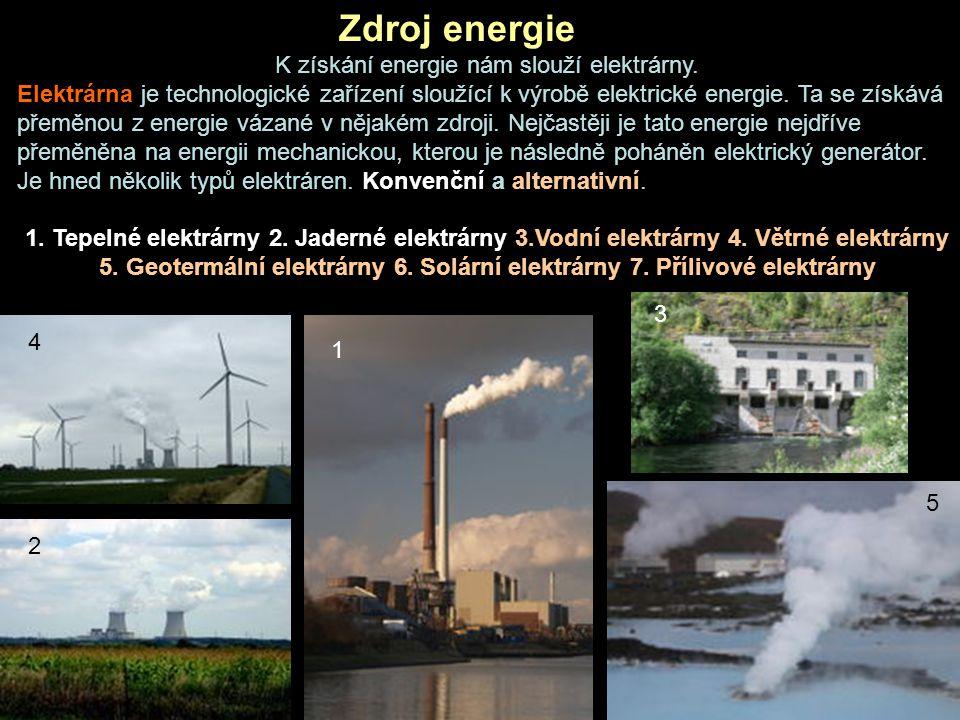 Zdroj energie K získání energie nám slouží elektrárny. Elektrárna je technologické zařízení sloužící k výrobě elektrické energie. Ta se získává přeměn