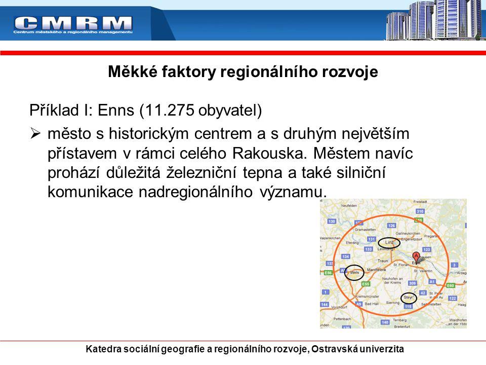 Měkké faktory regionálního rozvoje Příklad I: Enns (11.275 obyvatel)  město s historickým centrem a s druhým největším přístavem v rámci celého Rakou