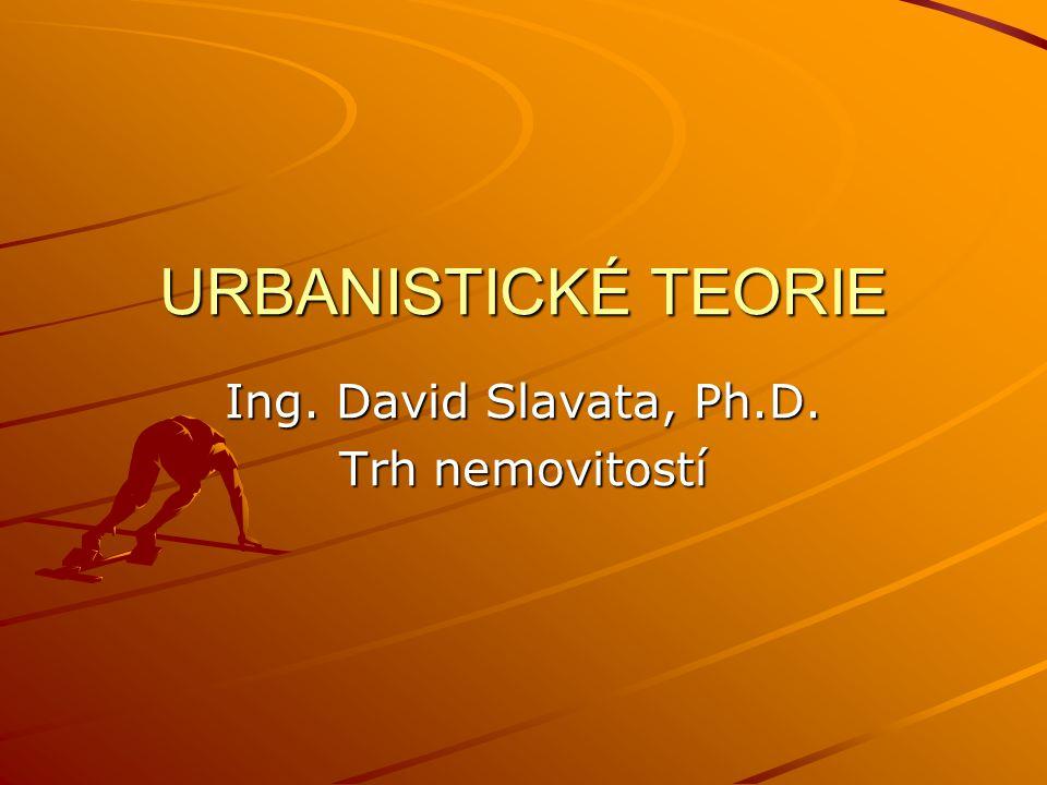 URBANISTICKÉ TEORIE Ing. David Slavata, Ph.D. Trh nemovitostí