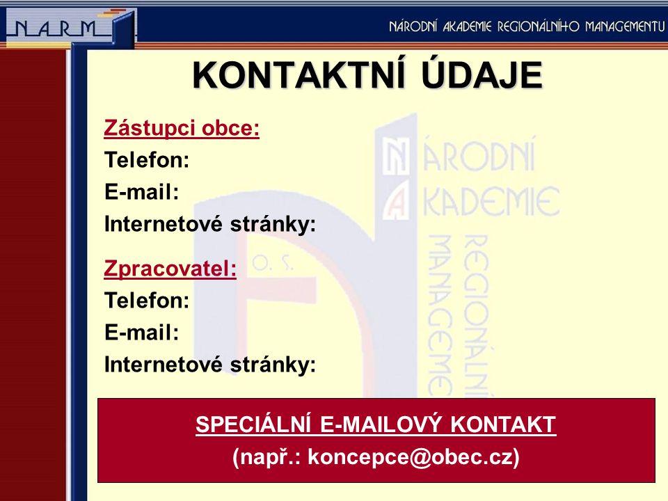 KONTAKTNÍ ÚDAJE SPECIÁLNÍ E-MAILOVÝ KONTAKT (např.: koncepce@obec.cz) Zástupci obce: Telefon: E-mail: Internetové stránky: Zpracovatel: Telefon: E-mail: Internetové stránky: