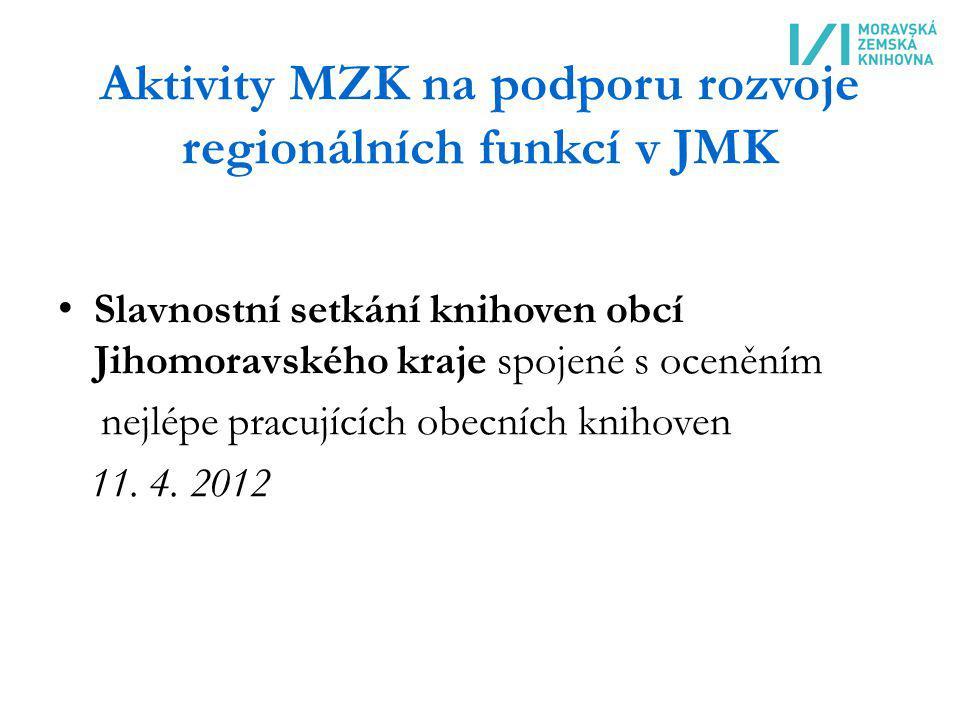 Aktivity MZK na podporu rozvoje regionálních funkcí v JMK Slavnostní setkání knihoven obcí Jihomoravského kraje spojené s oceněním nejlépe pracujících