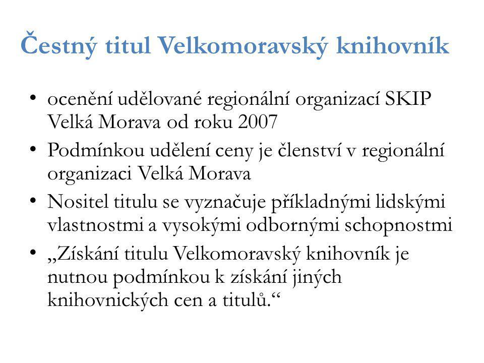 Čestný titul Velkomoravský knihovník ocenění udělované regionální organizací SKIP Velká Morava od roku 2007 Podmínkou udělení ceny je členství v regio