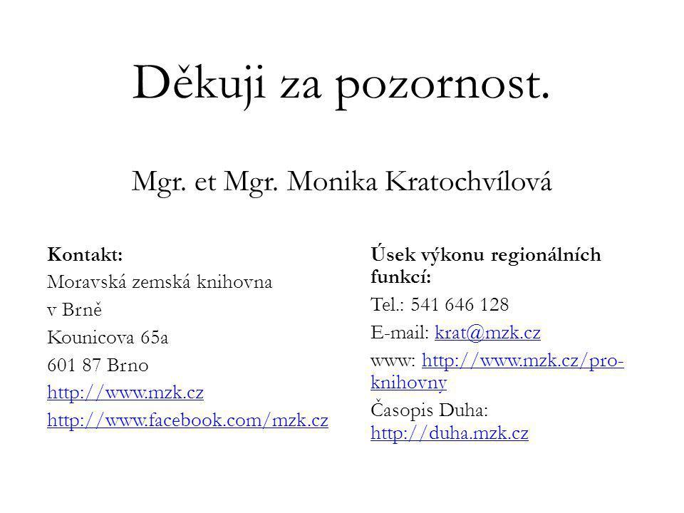 Děkuji za pozornost. Mgr. et Mgr. Monika Kratochvílová Kontakt: Moravská zemská knihovna v Brně Kounicova 65a 601 87 Brno http://www.mzk.cz http://www