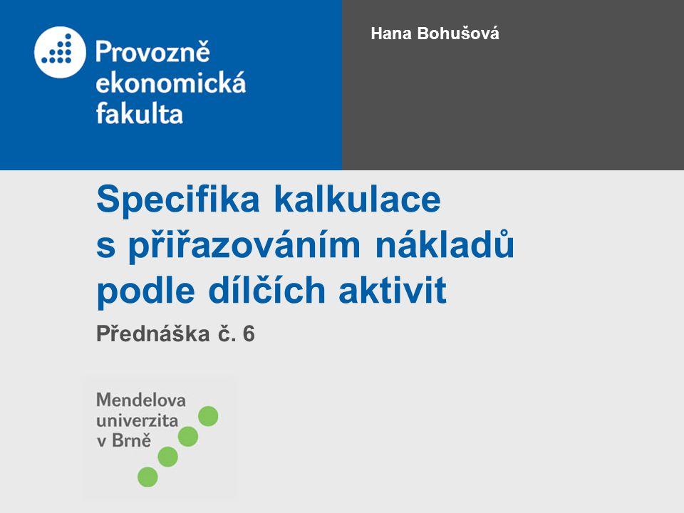 Porovnání tradiční kalkulace a ABC Tradiční kalkulační postup Kalkulace metodou ABC strana 12 Přednáška č.