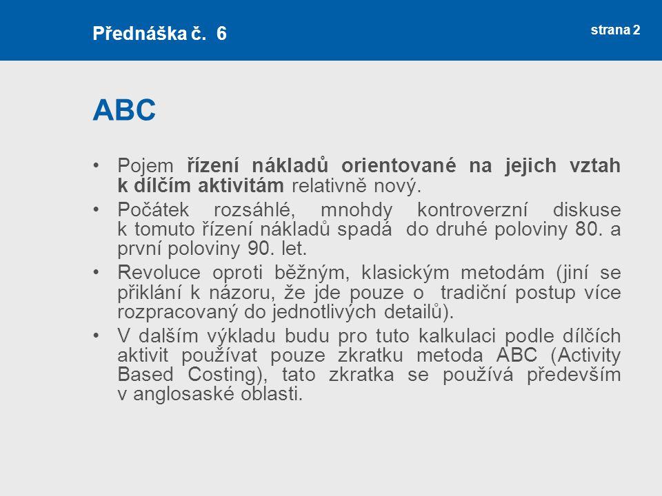 Hodnocení řízení nákladů metodou ABC Z příkladu je zřejmé, je kalkulace zpracovaná metodou ABC metodicky novým postupem.