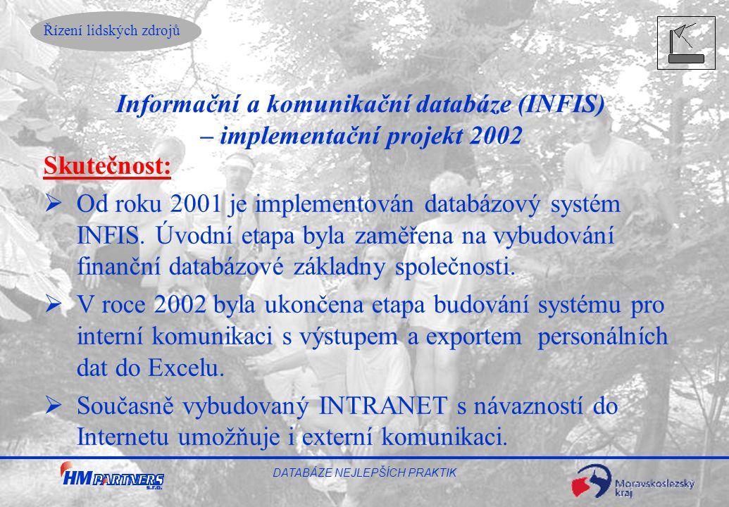 Řízení lidských zdrojů DATABÁZE NEJLEPŠÍCH PRAKTIK Skutečnost:  Od roku 2001 je implementován databázový systém INFIS. Úvodní etapa byla zaměřena na
