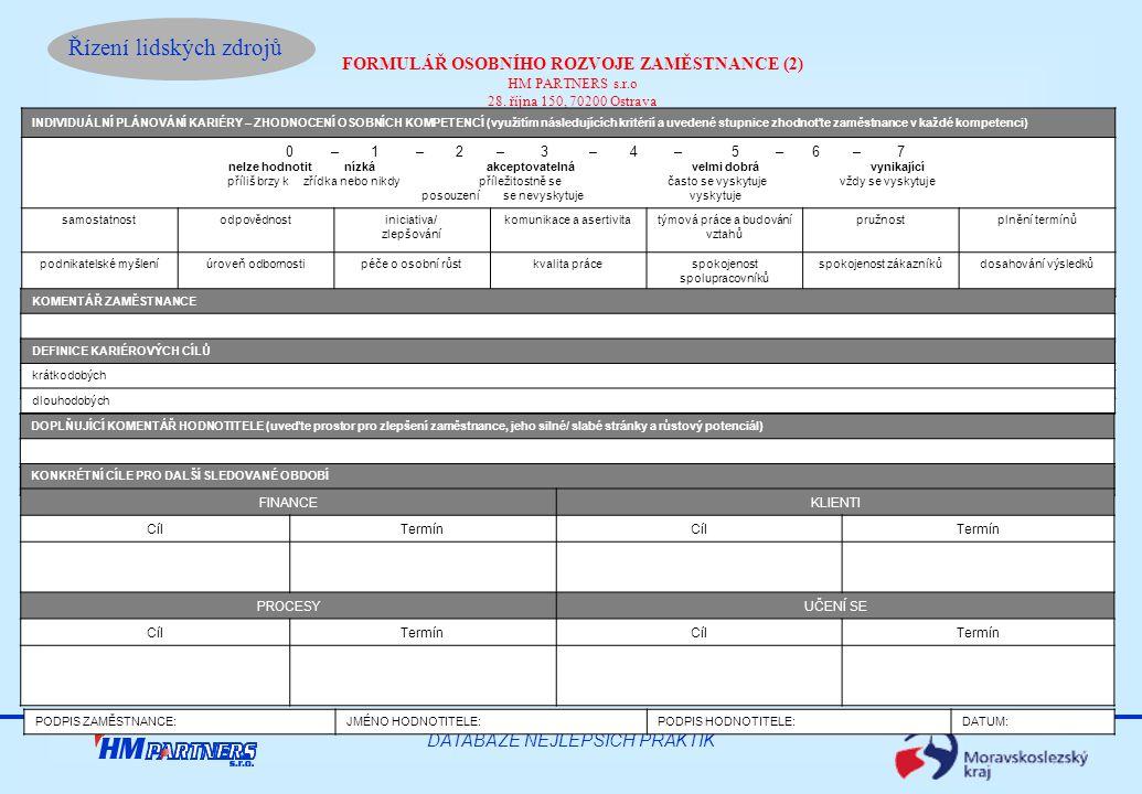 Řízení lidských zdrojů DATABÁZE NEJLEPŠÍCH PRAKTIK FORMULÁŘ OSOBNÍHO ROZVOJE ZAMĚSTNANCE (2) HM PARTNERS s.r.o 28. října 150, 70200 Ostrava INDIVIDUÁL