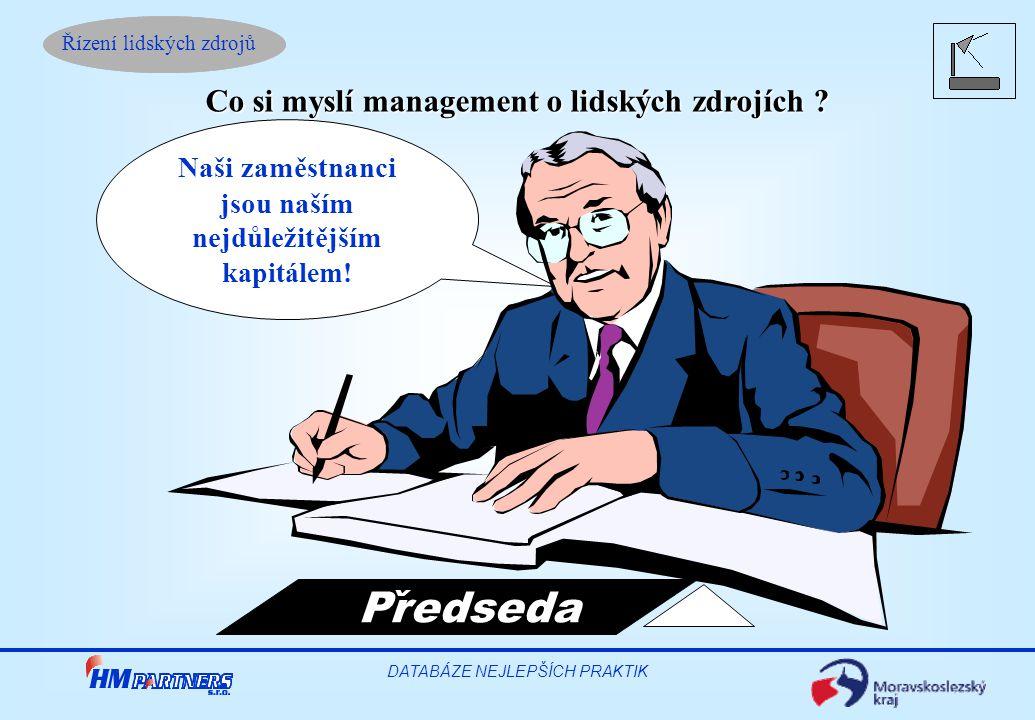 Řízení lidských zdrojů DATABÁZE NEJLEPŠÍCH PRAKTIK Co si myslí management o lidských zdrojích ? Naši zaměstnanci jsou naším nejdůležitějším kapitálem!