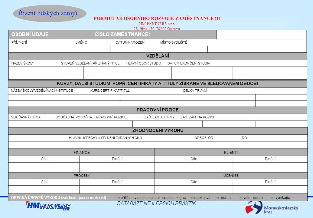 Řízení lidských zdrojů DATABÁZE NEJLEPŠÍCH PRAKTIK FORMULÁŘ OSOBNÍHO ROZVOJE ZAMĚSTNANCE (1) HM PARTNERS s.r.o 28. října 150, 70200 Ostrava OSOBNÍ ÚDA