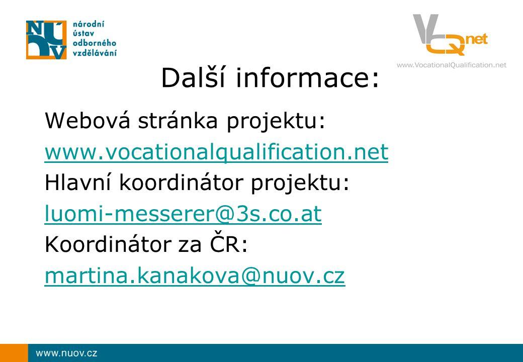 Další informace: Webová stránka projektu: www.vocationalqualification.net Hlavní koordinátor projektu: luomi-messerer@3s.co.at Koordinátor za ČR: martina.kanakova@nuov.cz