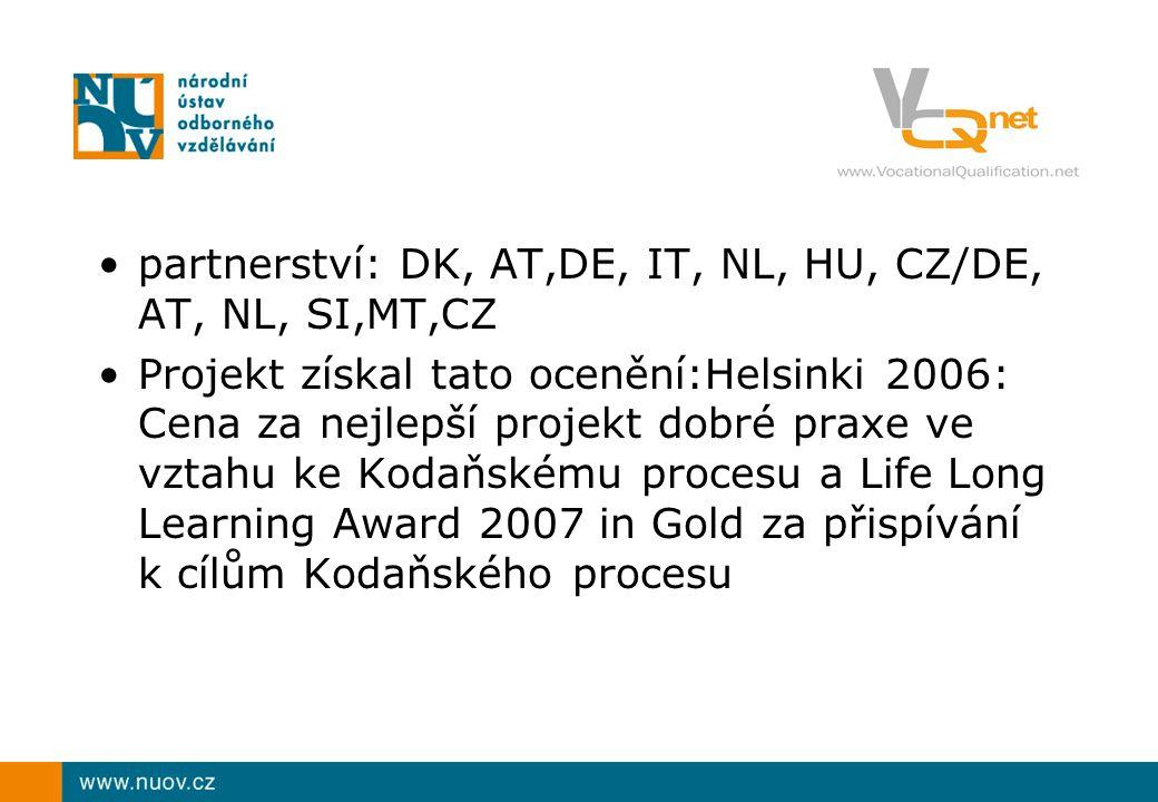 partnerství: DK, AT,DE, IT, NL, HU, CZ/DE, AT, NL, SI,MT,CZ Projekt získal tato ocenění:Helsinki 2006: Cena za nejlepší projekt dobré praxe ve vztahu ke Kodaňskému procesu a Life Long Learning Award 2007 in Gold za přispívání k cílům Kodaňského procesu