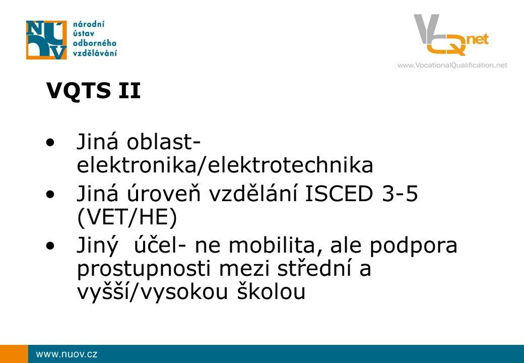 VQTS II Jiná oblast- elektronika/elektrotechnika Jiná úroveň vzdělání ISCED 3-5 (VET/HE) Jiný účel- ne mobilita, ale podpora prostupnosti mezi střední a vyšší/vysokou školou